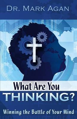 What Are You Thinking?: Winning the Battle of Your Mind