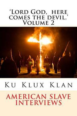 'Lord God, Here Comes the Devil.' Volume 2: American Slave Encounters with the the Ku Klux Klan