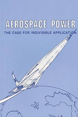 Aerospace Power: The Case for Indivisible Application