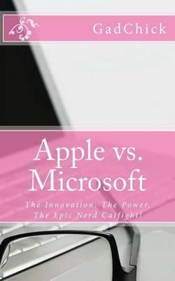 Apple vs. Microsoft: The Innovation, the Power, the Epic Nerd Catfight!