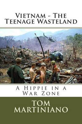 Vietnam - The Teenage Wasteland: A Hippie in a War Zone