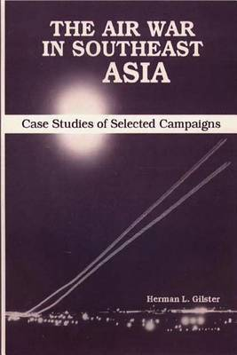 The Air War in Southeast Asia - Case Studies of Selected Campaigns