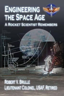 Engineering the Space Age - A Rocket Scientist Remembers