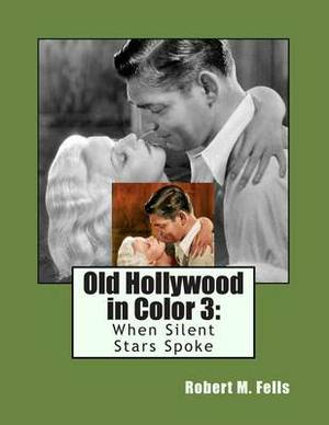 Old Hollywood in Color 3: When Silent Stars Spoke