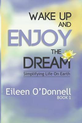 Wake Up and Enjoy the Dream: Simplifying Life on Earth