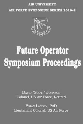 Future Operator Symposium Proceedings: Air University Air Force Symposium Series 2010-2