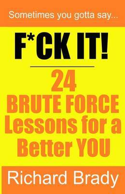 F*ck It! 24 Brute Force Lessons for a Better You