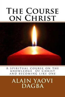 The Course on Christ: A Spiritual Course on the Knowledge of Christ and Becoming Like One