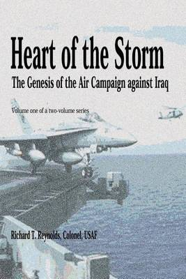 Heart of the Storm - The Genesis of the Air Campaign Against Iraq