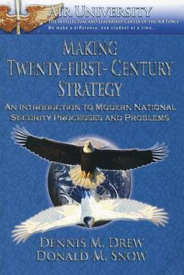Making Twenty-First-Century Strategy - An Introduction to Modern National Security Processes and Problems