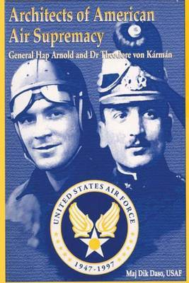 Architects of American Air Supremacy - Gen Hap Arnold and Dr. Theodore Von Karman