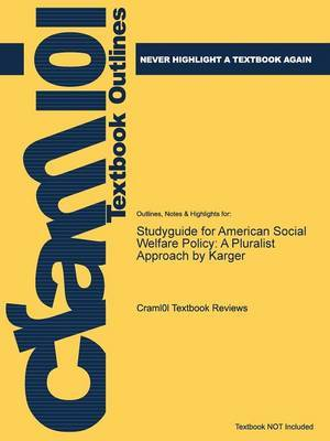 Studyguide for American Social Welfare Policy: A Pluralist Approach by Karger