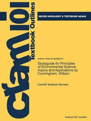 Studyguide for Principles of Environmental Science: Inquiry and Applications by Cunningham, William