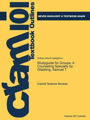 Studyguide for Groups: A Counseling Specialty by Gladding, Samuel T