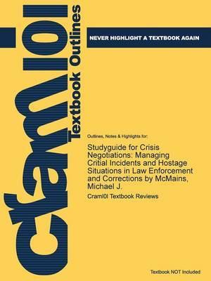Studyguide for Crisis Negotiations: Managing Critial Incidents and Hostage Situations in Law Enforcement and Corrections by McMains, Michael J.