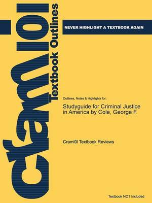 Studyguide for Criminal Justice in America by Cole, George F.