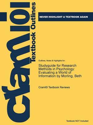 Studyguide for Research Methods in Psychology: Evaluating a World of Information by Morling, Beth