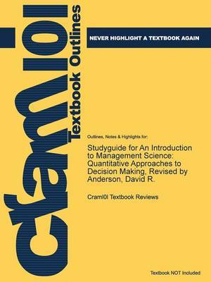 Studyguide for an Introduction to Management Science: Quantitative Approaches to Decision Making, Revised by Anderson, David R.
