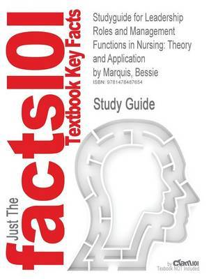 Studyguide for Leadership Roles and Management Functions in Nursing: Theory and Application by Marquis, Bessie