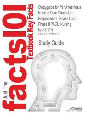 Studyguide for Perianesthesia Nursing Core Curriculum: Preprocedure, Phase I and Phase II Pacu Nursing by Aspan