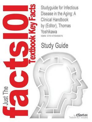 Studyguide for Infectious Disease in the Aging: A Clinical Handbook by (Editor), Thomas Yoshikawa