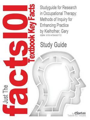 Studyguide for Research in Occupational Therapy: Methods of Inquiry for Enhancing Practice by Kielhofner, Gary