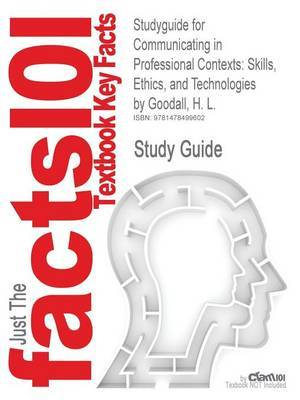 Studyguide for Communicating in Professional Contexts: Skills, Ethics, and Technologies by Goodall, H. L.