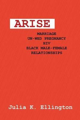 Arise: Marriage-Unwed Pregnancy-HIV-Black Male-Female Relationships