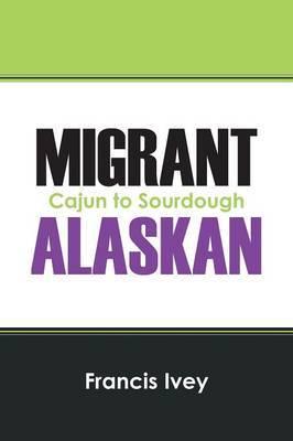 Migrant Alaskan: Cajun to Sourdough