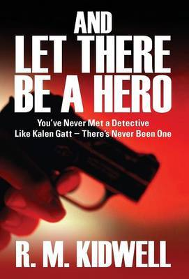 And Let There Be a Hero: You've Never Met a Detective Like Kalen GATT - There's Never Been One