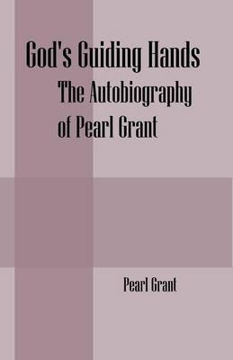 God's Guiding Hands: The Autobiography of Pearl Grant