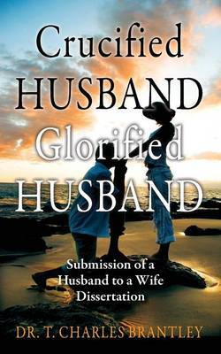 Crucified Husband Glorified Husband: Submission of a Husband to a Wife Dissertation