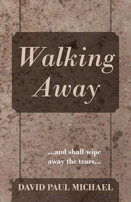 Walking Away: ...and Shall Wipe Away the Tears...