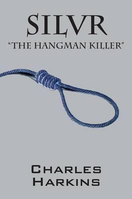 Silvr: The Hangman Killer