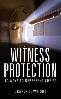 Witness Protection: 10 Ways to Represent Christ