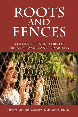 Roots and Fences: A Generational Story of Friends, Family and Disability