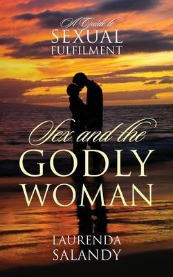 Sex and the Godly Woman: A Guide to Sexual Fulfilment