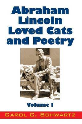 Abraham Lincoln Loved Cats and Poetry: Volume I