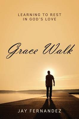 Grace Walk: Learning to Rest in God's Love