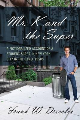Mr. K and the Super: A Fictionalized Account of a Student-Super in New York City in the Early 1950s
