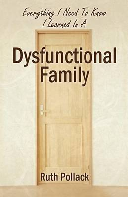 Everything I Need to Know I Learned in a Dysfunctional Family