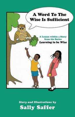 A Word to the Wise Is Sufficient: A Lesson Within a Story from the Series, Learning to Be Wise