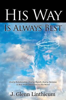 His Way Is Always Best: Every Relationship, Every Church, Every Decision Is Best with Obedience to His Word