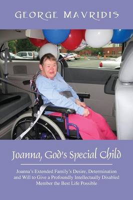 Joanna, God's Special Child: Joanna's Extended Family's Desire, Determination and Will to Give a Profoundly Intellectually Disabled Member the Best