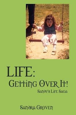 Life: Getting Over It - Sandy's Life Saga