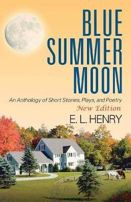 Blue Summer Moon: An Anthology of Short Stories, Plays and Poetry