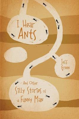 I Hear Ants: And Other Silly Stories of a Funny Man
