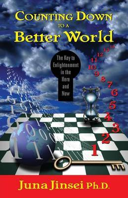 Counting Down to a Better World: The Key to Enligtenment in the Here and Now