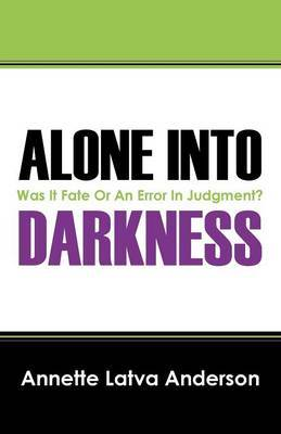 Alone Into Darkness: Was It Fate or an Error in Judgment?