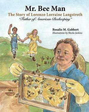 Mr. Bee Man: Story of Lorenzo Lorraine Langstroth Father of American Beekeeping